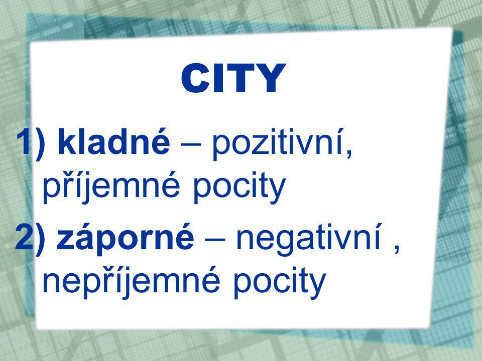 CITY 1) kladné – pozitivní, příjemné pocity 2) záporné – negativní, nepříjemné pocity
