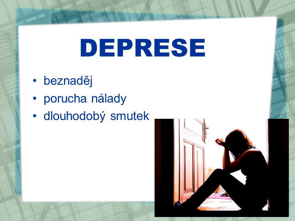 ZOUFALSTVÍ záporný citový stav silný smutek ztráta zájmu a snahy cokoli dělat