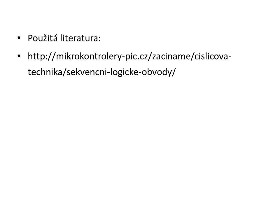Použitá literatura: http://mikrokontrolery-pic.cz/zaciname/cislicova- technika/sekvencni-logicke-obvody/