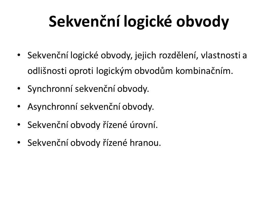 Sekvenční logické obvody Sekvenční logické obvody, jejich rozdělení, vlastnosti a odlišnosti oproti logickým obvodům kombinačním.