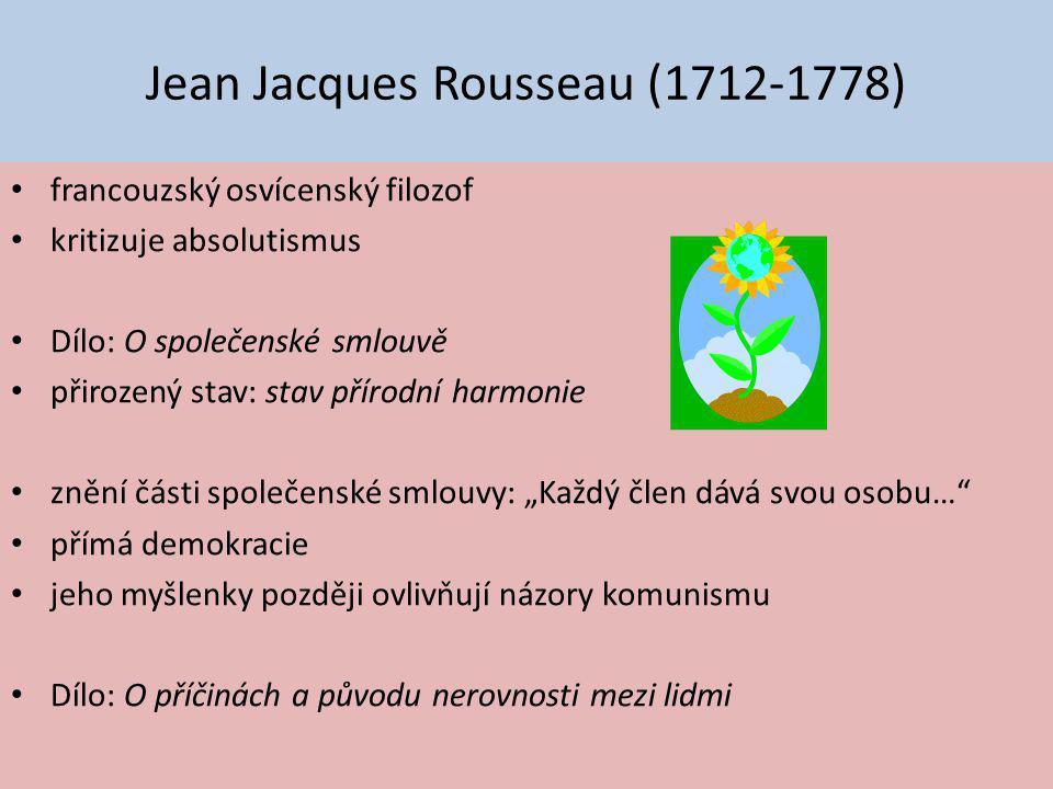 Jean Jacques Rousseau (1712-1778) francouzský osvícenský filozof kritizuje absolutismus Dílo: O společenské smlouvě přirozený stav: stav přírodní harm