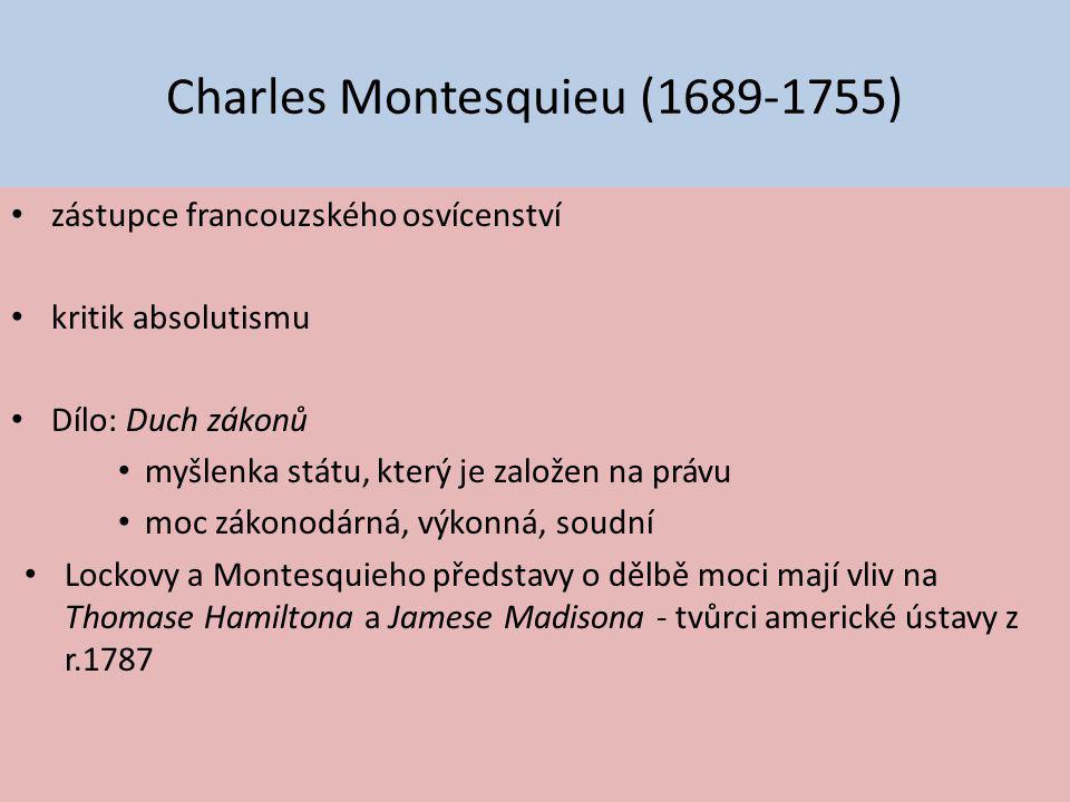 Charles Montesquieu (1689-1755) zástupce francouzského osvícenství kritik absolutismu Dílo: Duch zákonů myšlenka státu, který je založen na právu moc
