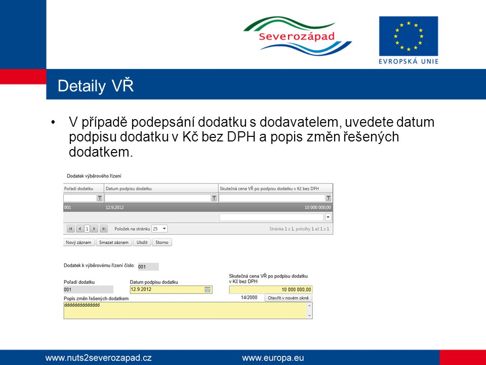 Detaily VŘ V případě podepsání dodatku s dodavatelem, uvedete datum podpisu dodatku v Kč bez DPH a popis změn řešených dodatkem.