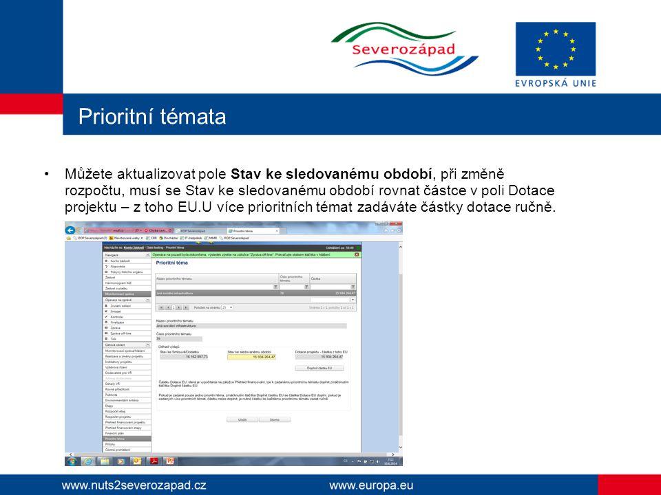 Prioritní témata Můžete aktualizovat pole Stav ke sledovanému období, při změně rozpočtu, musí se Stav ke sledovanému období rovnat částce v poli Dotace projektu – z toho EU.U více prioritních témat zadáváte částky dotace ručně.