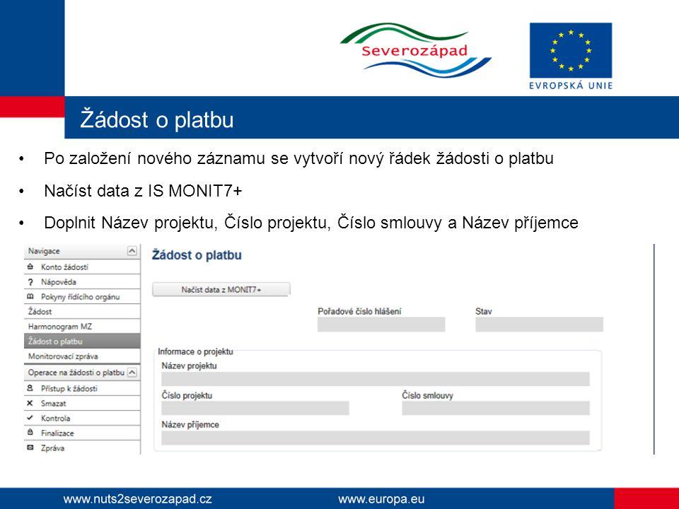 Žádost o platbu Po založení nového záznamu se vytvoří nový řádek žádosti o platbu Načíst data z IS MONIT7+ Doplnit Název projektu, Číslo projektu, Číslo smlouvy a Název příjemce