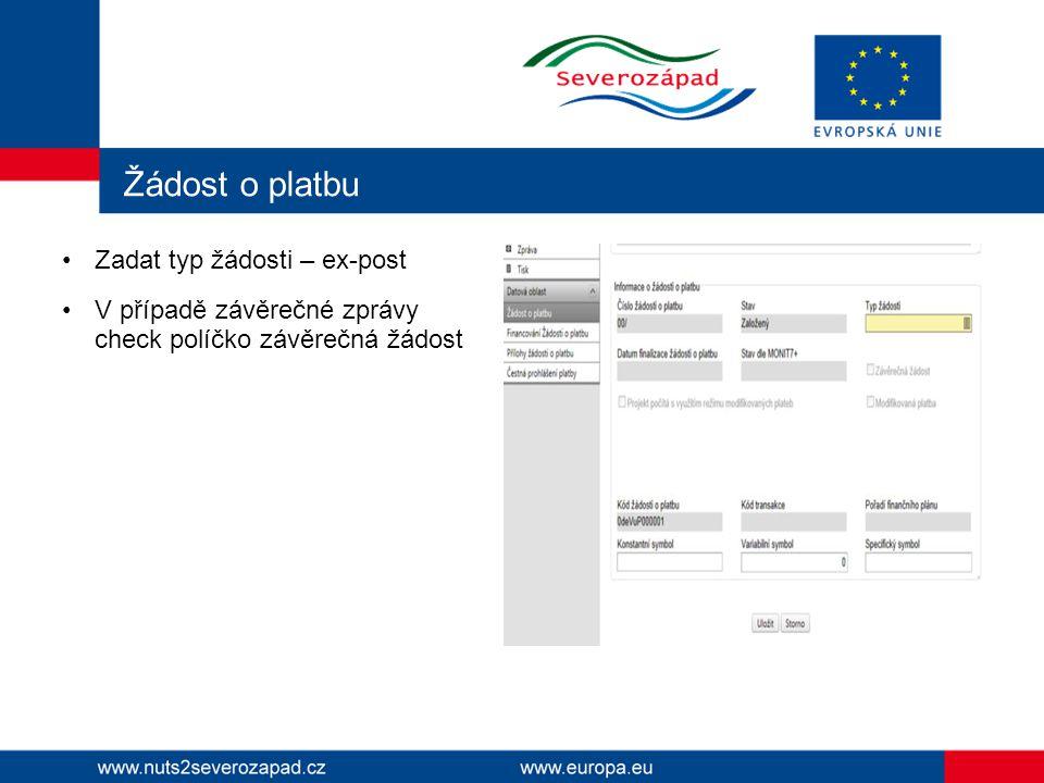 Žádost o platbu Zadat typ žádosti – ex-post V případě závěrečné zprávy check políčko závěrečná žádost