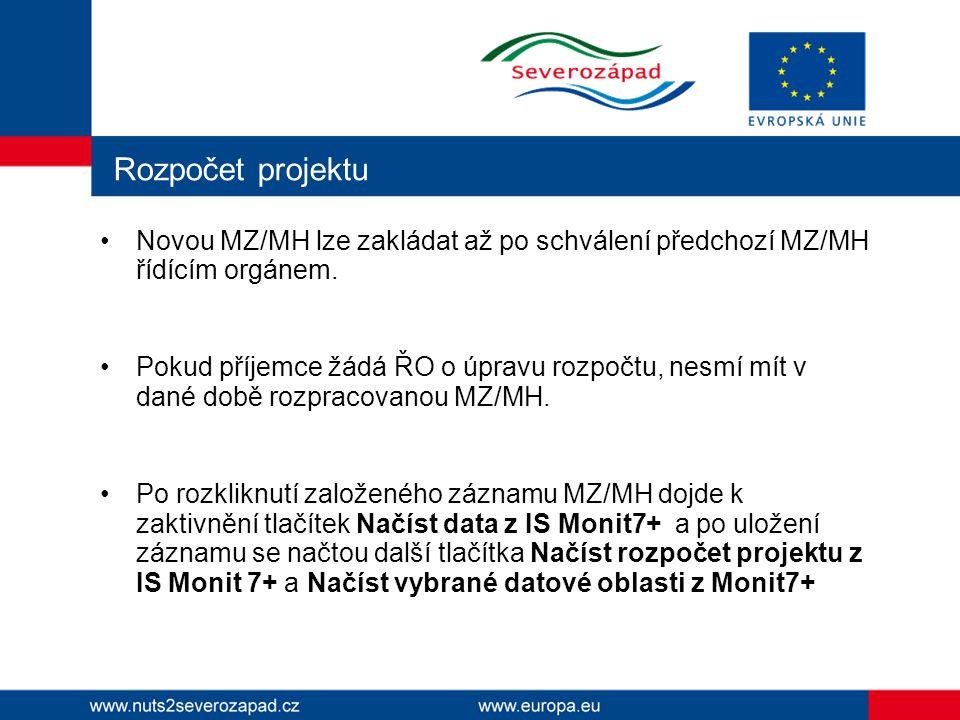Rozpočet projektu Novou MZ/MH lze zakládat až po schválení předchozí MZ/MH řídícím orgánem. Pokud příjemce žádá ŘO o úpravu rozpočtu, nesmí mít v dané