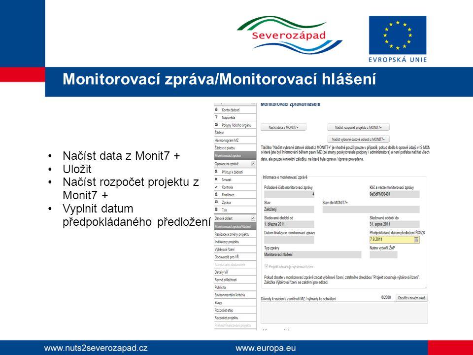 Monitorovací zpráva/Monitorovací hlášení hlášení Načíst data z Monit7 + Uložit Načíst rozpočet projektu z Monit7 + Vyplnit datum předpokládaného předl