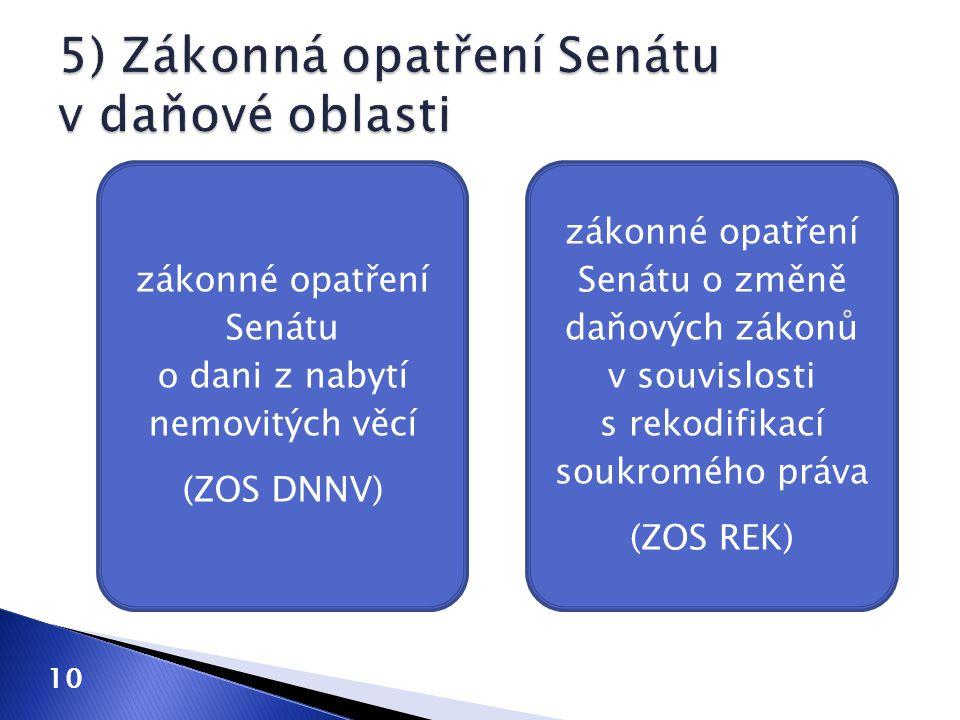 10 zákonné opatření Senátu o dani z nabytí nemovitých věcí (ZOS DNNV) zákonné opatření Senátu o změně daňových zákonů v souvislosti s rekodifikací sou