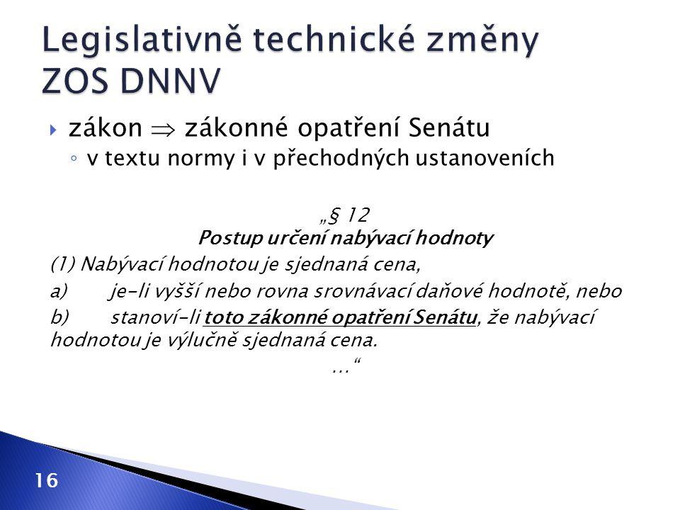 """ zákon  zákonné opatření Senátu ◦ v textu normy i v přechodných ustanoveních """"§ 12 Postup určení nabývací hodnoty (1) Nabývací hodnotou je sjednaná"""