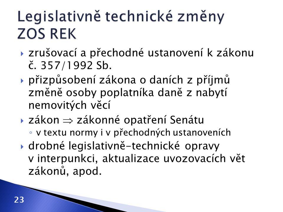  zrušovací a přechodné ustanovení k zákonu č. 357/1992 Sb.  přizpůsobení zákona o daních z příjmů změně osoby poplatníka daně z nabytí nemovitých vě