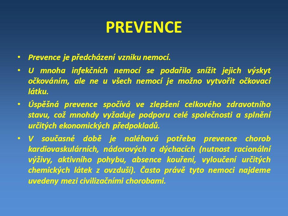 PREVENCE Prevence je předcházení vzniku nemocí. U mnoha infekčních nemocí se podařilo snížit jejich výskyt očkováním, ale ne u všech nemocí je možno v