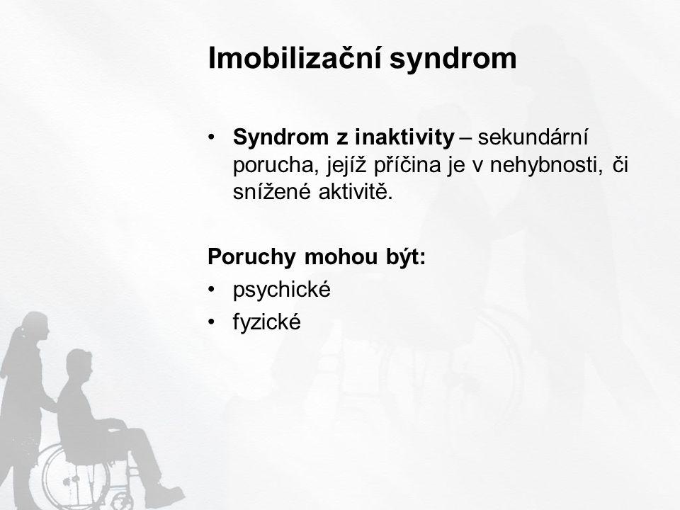 Příčiny imobilizačního syndromu silná bolest poruchy nervového, kosterního, svalového systému celková slabost (např.