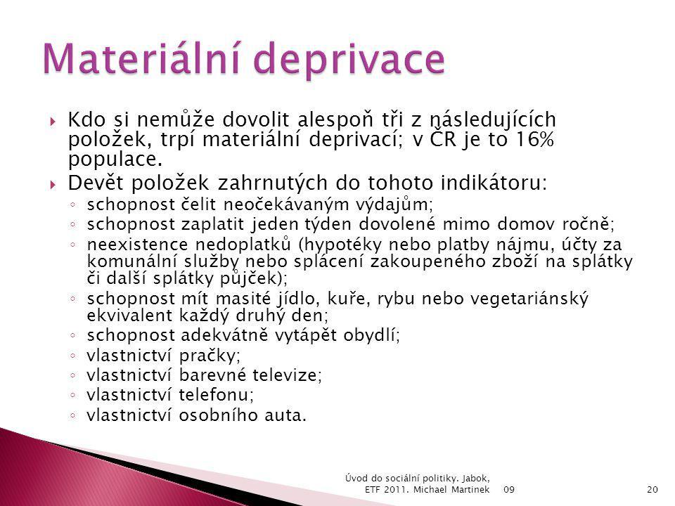  Kdo si nemůže dovolit alespoň tři z následujících položek, trpí materiální deprivací; v ČR je to 16% populace.