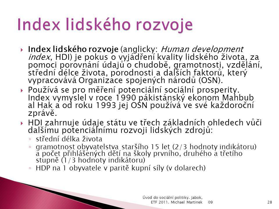  Index lidského rozvoje (anglicky: Human development index, HDI) je pokus o vyjádření kvality lidského života, za pomoci porovnání údajů o chudobě, gramotnosti, vzdělání, střední délce života, porodnosti a dalších faktorů, který vypracovává Organizace spojených národů (OSN).