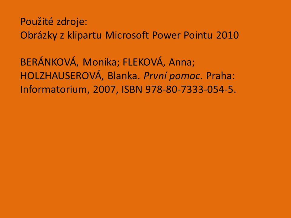 Použité zdroje: Obrázky z klipartu Microsoft Power Pointu 2010 BERÁNKOVÁ, Monika; FLEKOVÁ, Anna; HOLZHAUSEROVÁ, Blanka.