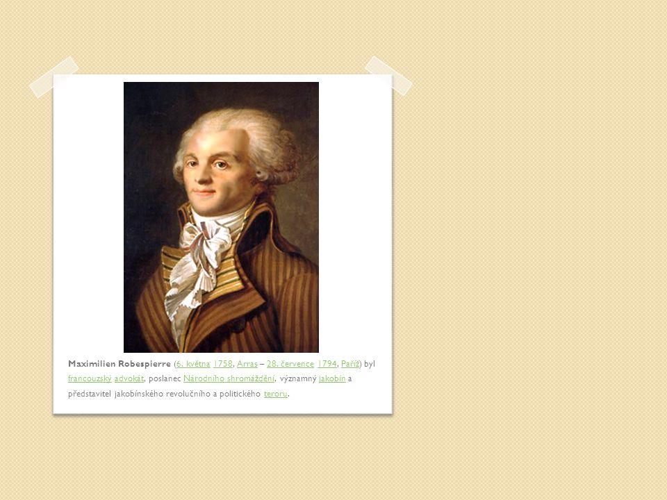 Maximilien Robespierre (6. května 1758, Arras – 28. července 1794, Paříž) byl francouzský advokát, poslanec Národního shromáždění, významný jakobín a