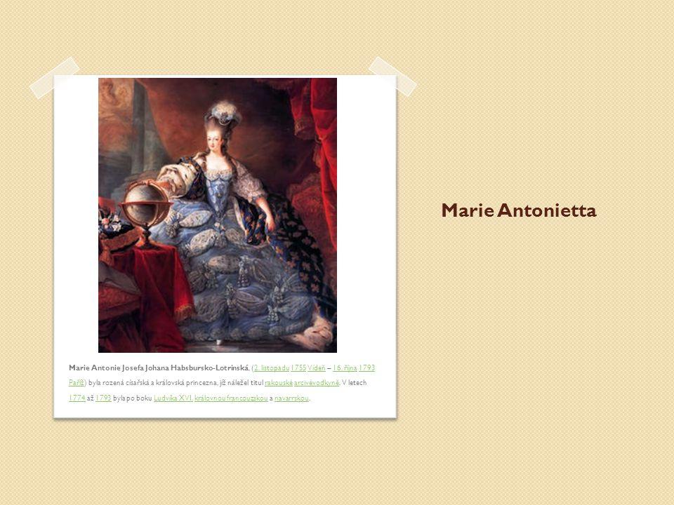 Marie Antonietta Marie Antonie Josefa Johana Habsbursko-Lotrinská, (2. listopadu 1755 Vídeň – 16. října 1793 Paříž) byla rozená císařská a královská p