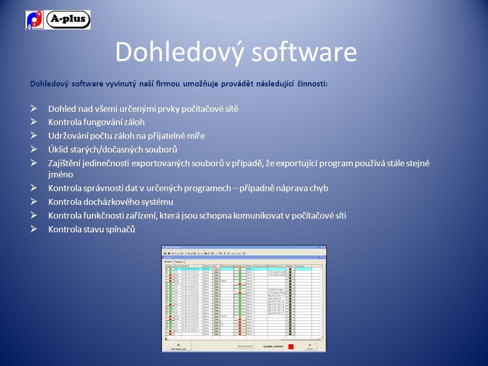 Dohledový software Dohledový software vyvinutý naší firmou umožňuje provádět následující činnosti:  Dohled nad všemi určenými prvky počítačové sítě  Kontrola fungování záloh  Udržování počtu záloh na přijatelné míře  Úklid starých/dočasných souborů  Zajištění jedinečnosti exportovaných souborů v případě, že exportující program používá stále stejné jméno  Kontrola správnosti dat v určených programech – případně náprava chyb  Kontrola docházkového systému  Kontrola funkčnosti zařízení, která jsou schopna komunikovat v počítačové síti  Kontrola stavu spínačů