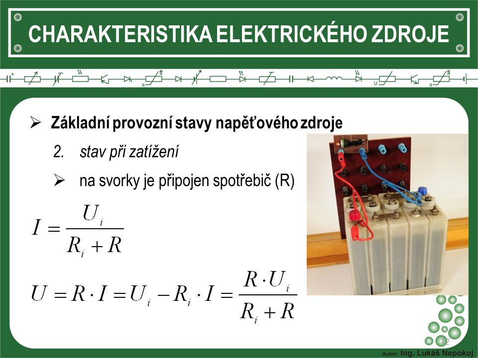 12 CHARAKTERISTIKA ELEKTRICKÉHO ZDROJE  Základní provozní stavy napěťového zdroje 2.stav při zatížení  na svorky je připojen spotřebič (R)
