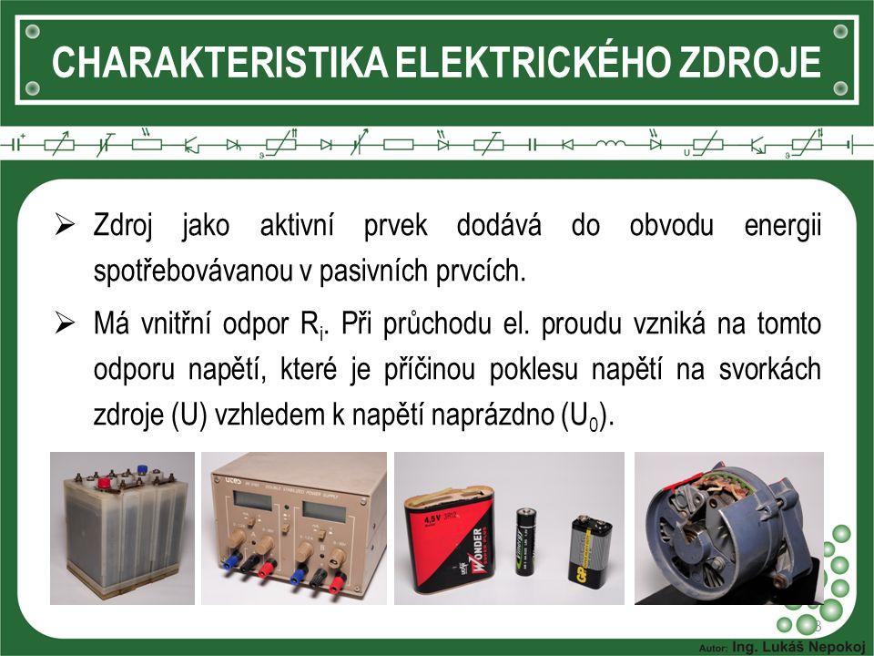 3 CHARAKTERISTIKA ELEKTRICKÉHO ZDROJE  Zdroj jako aktivní prvek dodává do obvodu energii spotřebovávanou v pasivních prvcích.