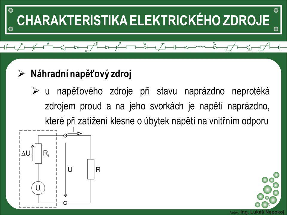 5 CHARAKTERISTIKA ELEKTRICKÉHO ZDROJE  Náhradní napěťový zdroj  u napěťového zdroje při stavu naprázdno neprotéká zdrojem proud a na jeho svorkách je napětí naprázdno, které při zatížení klesne o úbytek napětí na vnitřním odporu