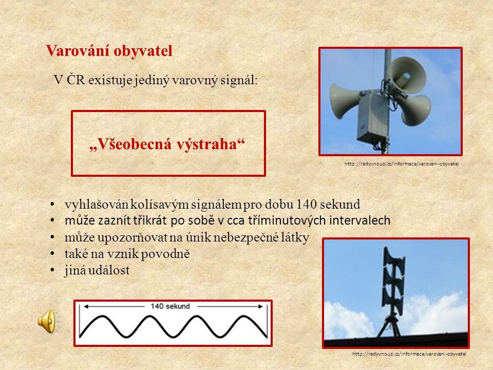 Ostatní signály, které nejsou určeny pro varování obyvatel: Požární poplach – přerušovaný signál po dobu 60 sekund Zkouška sirén – stálý signál po dobu 140 sekund Činnost po zaznění všeobecné výstrahy: 1.Ukryjte se v nejbližší zděné budově, nevyhledávejte sklepní prostory 2.Uzavřete okna a dveře, vypněte klimatizaci 3.Sledujte televizní a rozhlasové vysílání 4.Řiďte se pokyny orgánů krizového řízení http://www.hzscr.cz/clanek/varovani-obyvatelstva-v-ceske-republice.aspx
