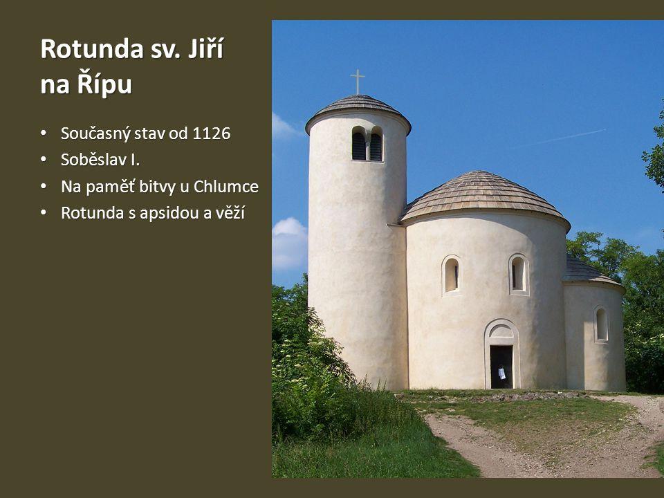 Rotunda sv. Jiří na Řípu Současný stav od 1126 Současný stav od 1126 Soběslav I. Soběslav I. Na paměť bitvy u Chlumce Na paměť bitvy u Chlumce Rotunda