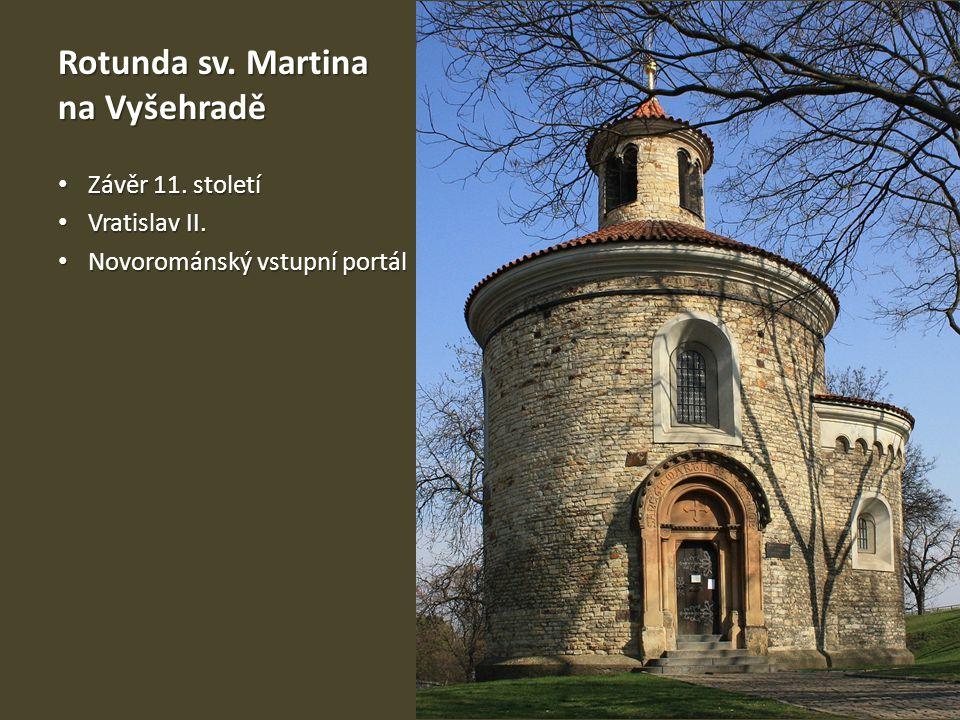 Rotunda sv. Martina na Vyšehradě Závěr 11. století Závěr 11. století Vratislav II. Vratislav II. Novorománský vstupní portál Novorománský vstupní port