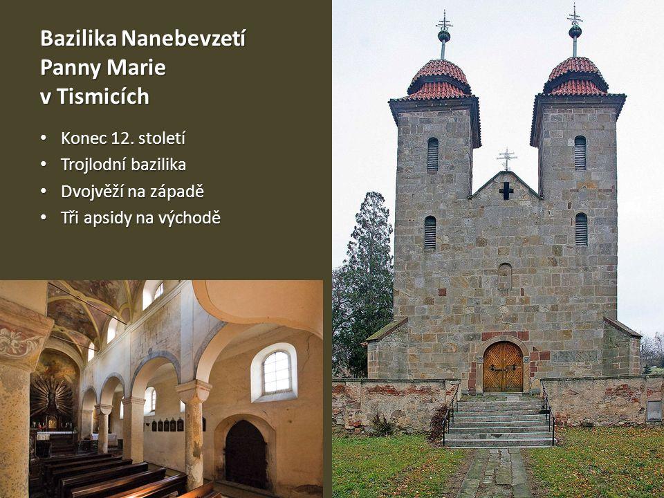 Bazilika Nanebevzetí Panny Marie v Tismicích Konec 12. století Konec 12. století Trojlodní bazilika Trojlodní bazilika Dvojvěží na západě Dvojvěží na