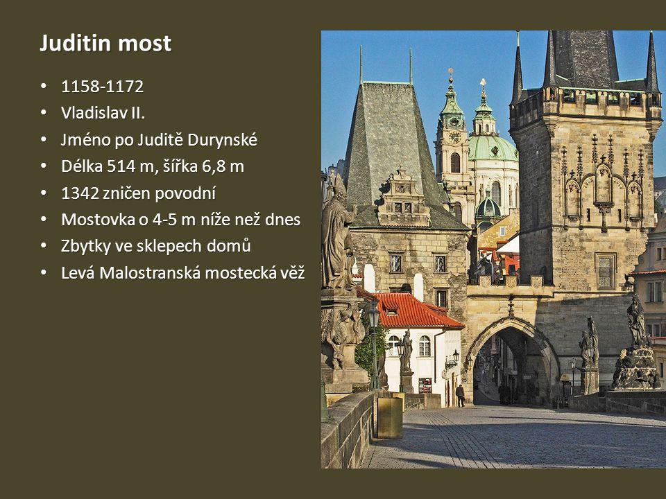 Juditin most 1158-1172 1158-1172 Vladislav II. Vladislav II. Jméno po Juditě Durynské Jméno po Juditě Durynské Délka 514 m, šířka 6,8 m Délka 514 m, š