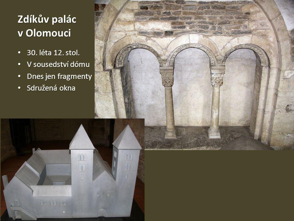 Zdíkův palác v Olomouci 30. léta 12. stol. 30. léta 12. stol. V sousedství dómu V sousedství dómu Dnes jen fragmenty Dnes jen fragmenty Sdružená okna