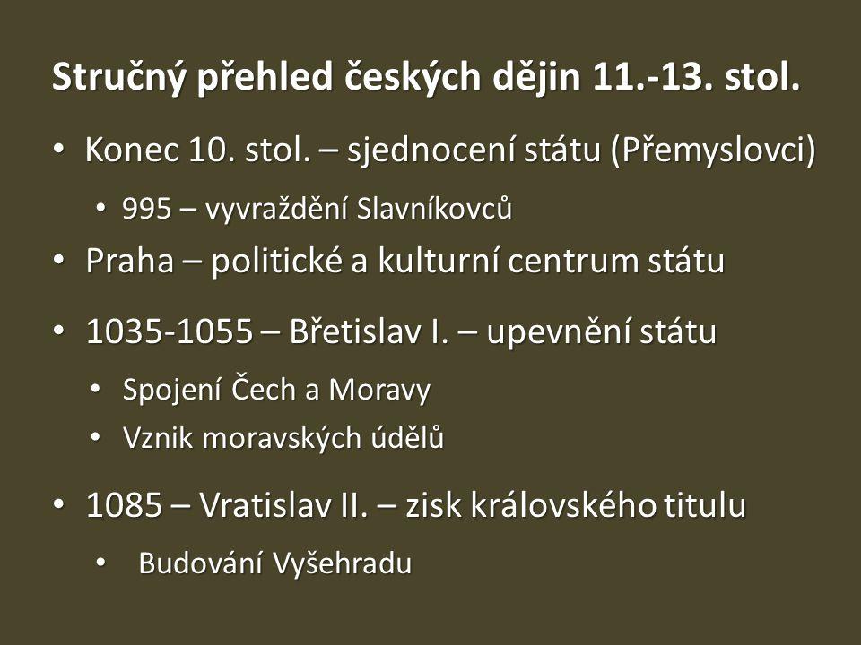 Stručný přehled českých dějin 11.-13. stol. Konec 10. stol. – sjednocení státu (Přemyslovci) Konec 10. stol. – sjednocení státu (Přemyslovci) 995 – vy