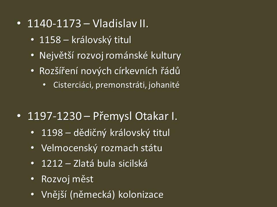 1140-1173 – Vladislav II. 1140-1173 – Vladislav II. 1158 – královský titul 1158 – královský titul Největší rozvoj románské kultury Největší rozvoj rom