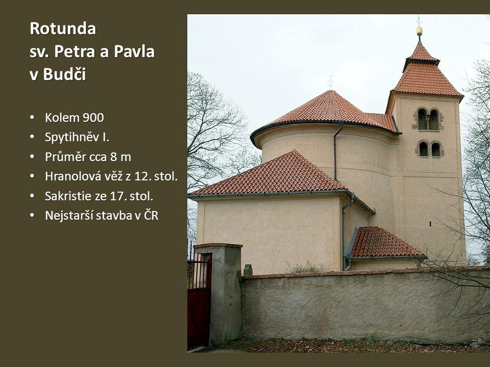 Rotunda sv. Petra a Pavla v Budči Kolem 900 Kolem 900 Spytihněv I. Spytihněv I. Průměr cca 8 m Průměr cca 8 m Hranolová věž z 12. stol. Hranolová věž