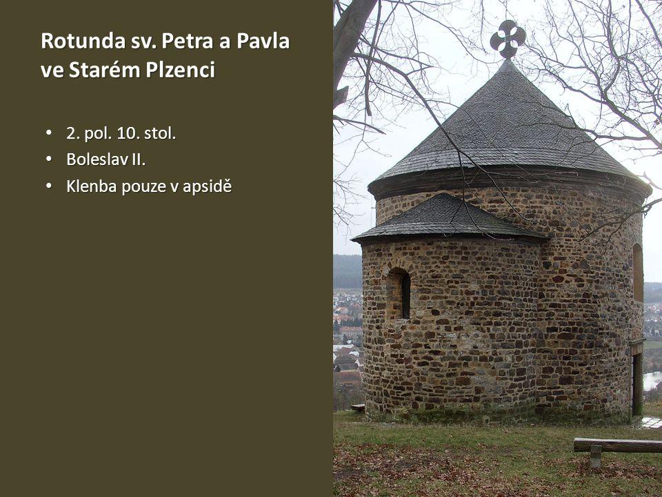Rotunda sv. Petra a Pavla ve Starém Plzenci. pol. 10. stol. 2. pol. 10. stol. Boleslav II. Boleslav II. Klenba pouze v apsidě Klenba pouze v apsidě