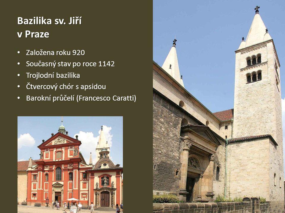 Bazilika sv. Jiří v Praze Založena roku 920 Založena roku 920 Současný stav po roce 1142 Současný stav po roce 1142 Trojlodní bazilika Trojlodní bazil