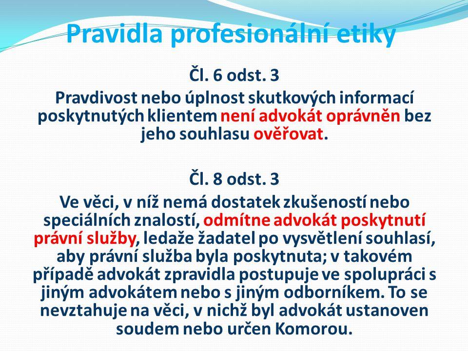 Pravidla profesionální etiky Čl. 6 odst. 3 Pravdivost nebo úplnost skutkových informací poskytnutých klientem není advokát oprávněn bez jeho souhlasu