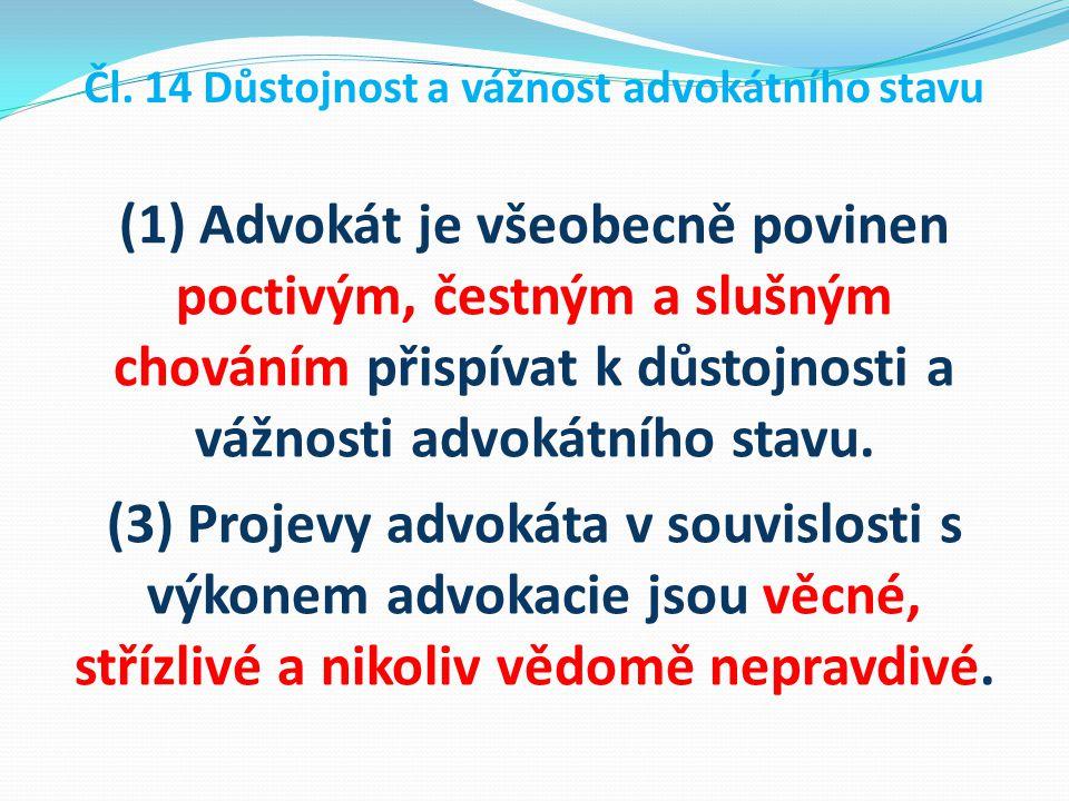 Čl. 14 Důstojnost a vážnost advokátního stavu (1) Advokát je všeobecně povinen poctivým, čestným a slušným chováním přispívat k důstojnosti a vážnosti
