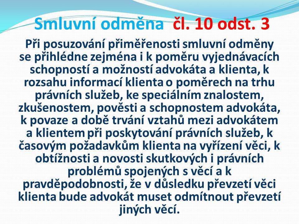 Smluvní odměna čl. 10 odst. 3 Při posuzování přiměřenosti smluvní odměny se přihlédne zejména i k poměru vyjednávacích schopností a možností advokáta