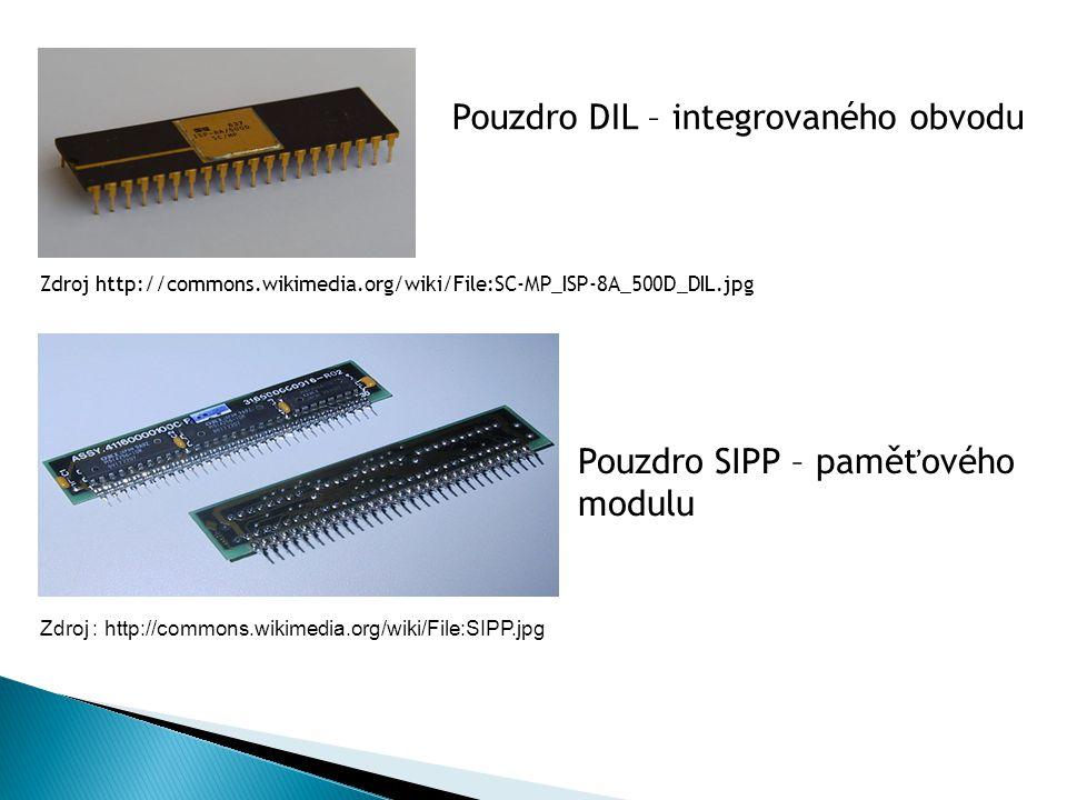 Zdroj http://commons.wikimedia.org/wiki/File:SC-MP_ISP-8A_500D_DIL.jpg Pouzdro DIL – integrovaného obvodu Pouzdro SIPP – paměťového modulu Zdroj : http://commons.wikimedia.org/wiki/File:SIPP.jpg