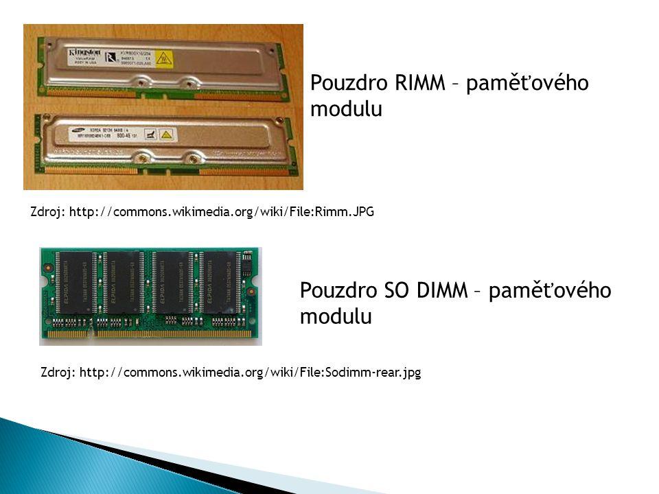 Pouzdro RIMM – paměťového modulu Zdroj: http://commons.wikimedia.org/wiki/File:Rimm.JPG Pouzdro SO DIMM – paměťového modulu Zdroj: http://commons.wikimedia.org/wiki/File:Sodimm-rear.jpg