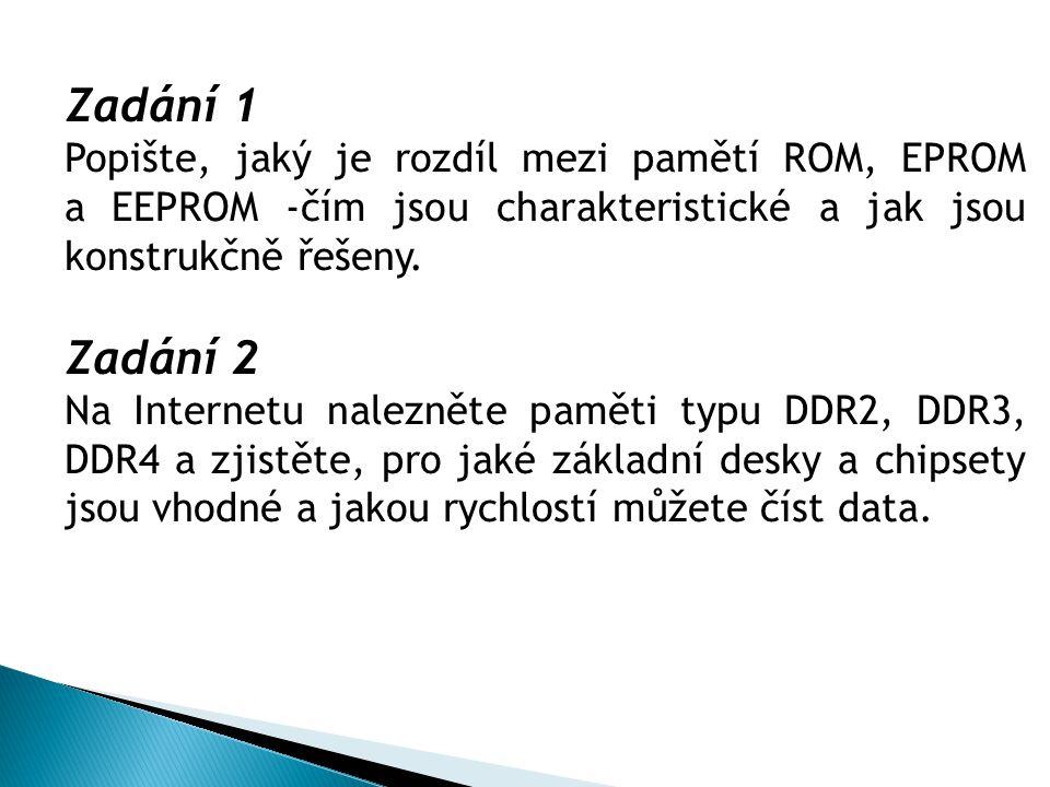 Zadání 1 Popište, jaký je rozdíl mezi pamětí ROM, EPROM a EEPROM -čím jsou charakteristické a jak jsou konstrukčně řešeny.