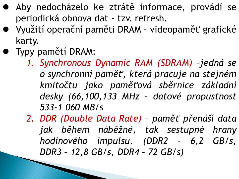 Aby nedocházelo ke ztrátě informace, provádí se periodická obnova dat - tzv.