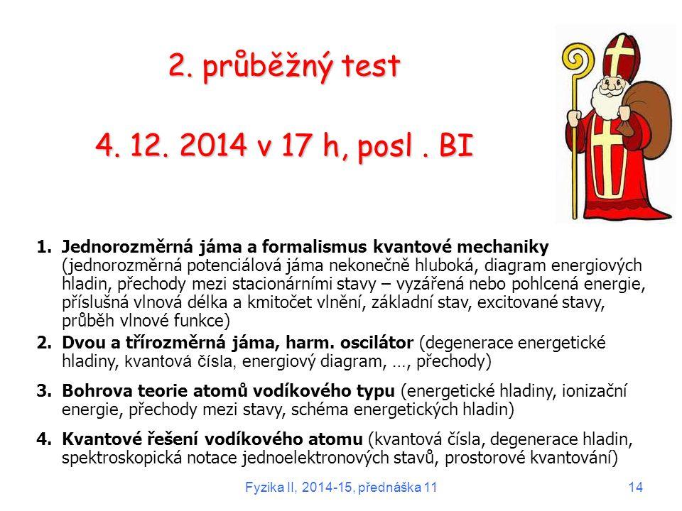 2. průběžný test 4. 12. 2014 v 17 h, posl. BI 1.Jednorozměrná jáma a formalismus kvantové mechaniky (jednorozměrná potenciálová jáma nekonečně hluboká