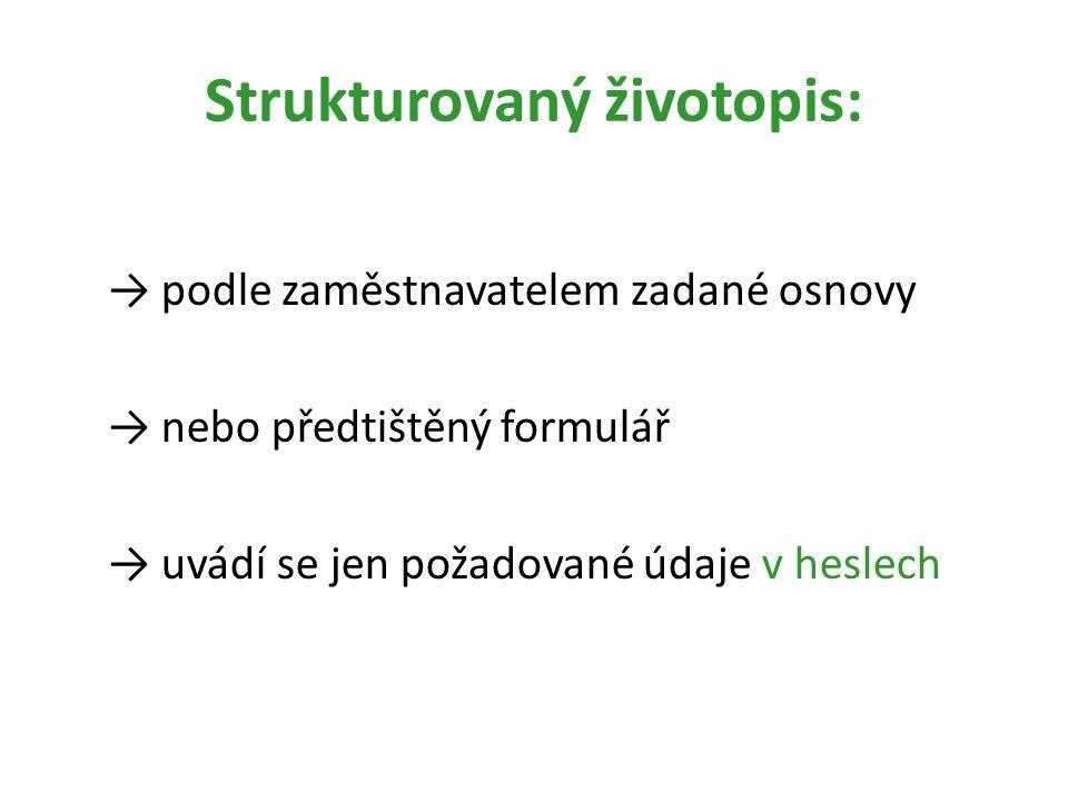 Strukturovaný životopis: → podle zaměstnavatelem zadané osnovy → nebo předtištěný formulář → uvádí se jen požadované údaje v heslech
