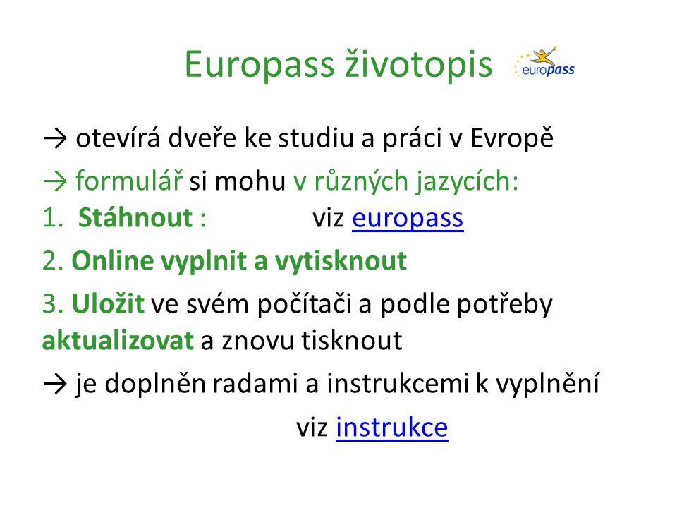 Europass životopis → otevírá dveře ke studiu a práci v Evropě → formulář si mohu v různých jazycích: 1.