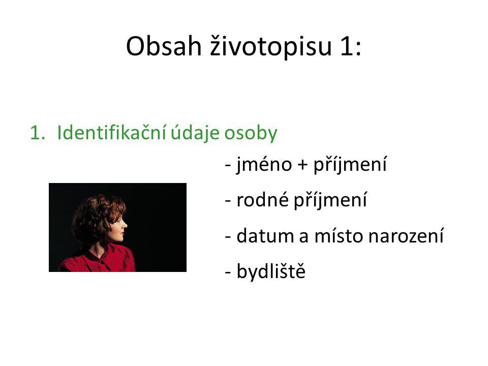 Obsah životopisu 1: 1.Identifikační údaje osoby - jméno + příjmení - rodné příjmení - datum a místo narození - bydliště