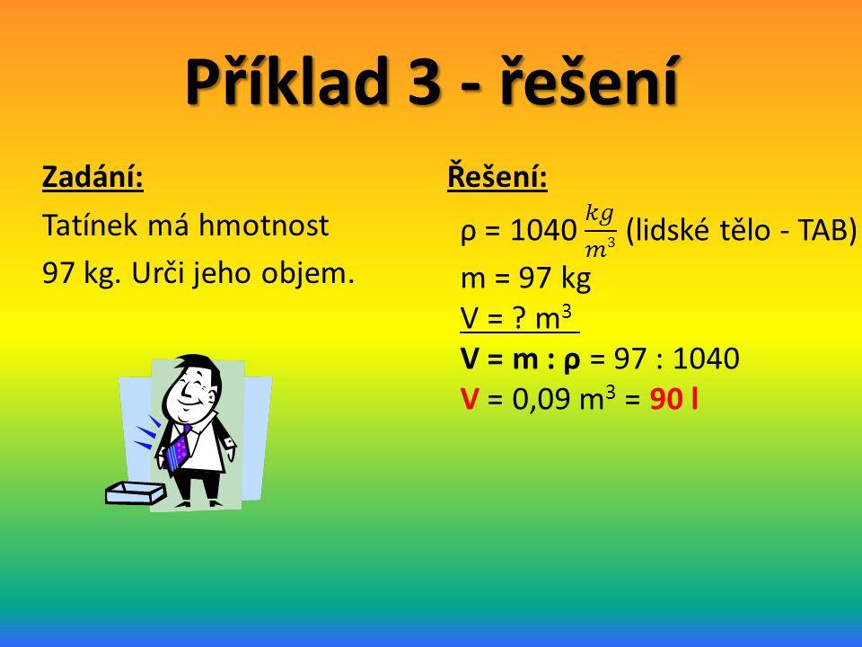 Příklad 3 - řešení Zadání: Tatínek má hmotnost 97 kg. Urči jeho objem. Řešení: