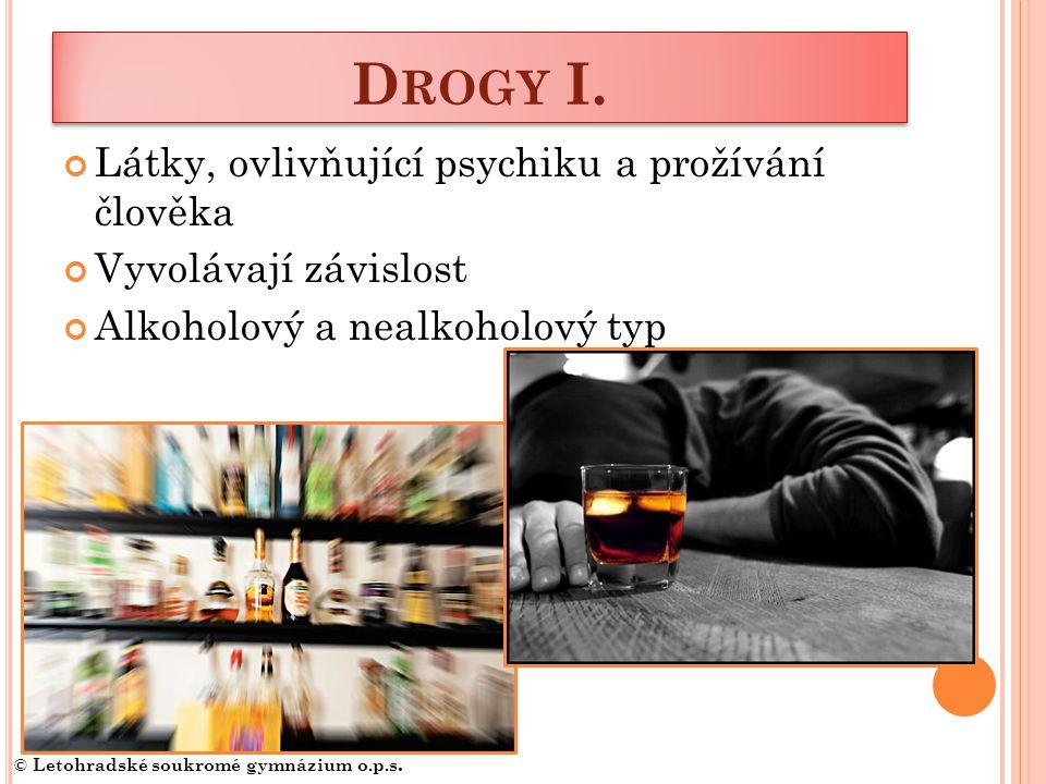 Látky, ovlivňující psychiku a prožívání člověka Vyvolávají závislost Alkoholový a nealkoholový typ D ROGY I.